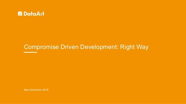 Compromise Driven Development: The right way - Max Goncharov Slide 2