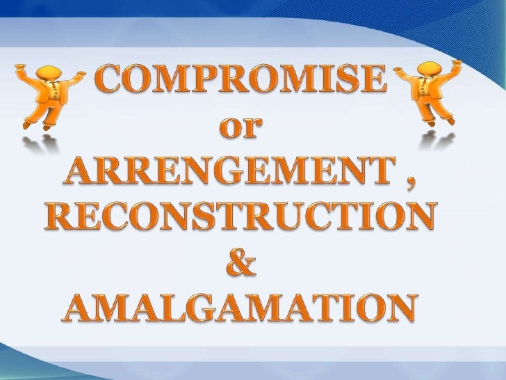 COMPROMISE OR ARRENGEMENTThe provisions of the Companies Act regardind a scheme of 'Compromise' or 'Arrangement' are mainl...