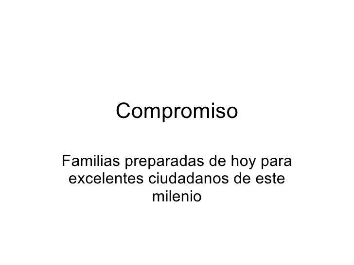 Compromiso Familias preparadas de hoy para excelentes ciudadanos de este milenio