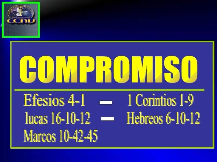 COMPROMISO Efesios 4-1 1 Corintios 1-9 - lucas 16-10-12 Hebreos 6-10-12 - Marcos 10-42-45