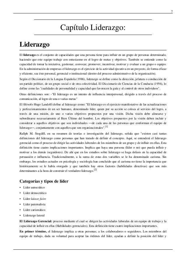 7Capítulo Liderazgo:LiderazgoEl liderazgo es el conjunto de capacidades que una persona tiene para influir en un grupo de ...
