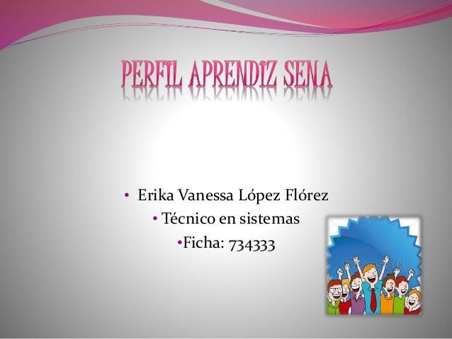 • Erika Vanessa López Flórez • Técnico en sistemas •Ficha: 734333