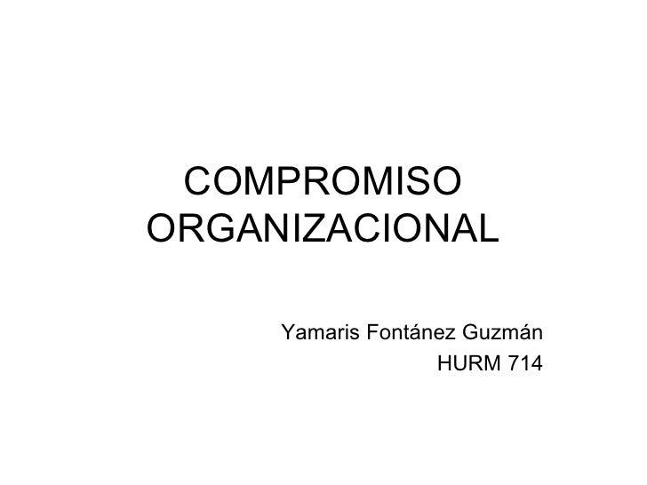 COMPROMISO ORGANIZACIONAL Yamaris Fontánez Guzmán HURM 714