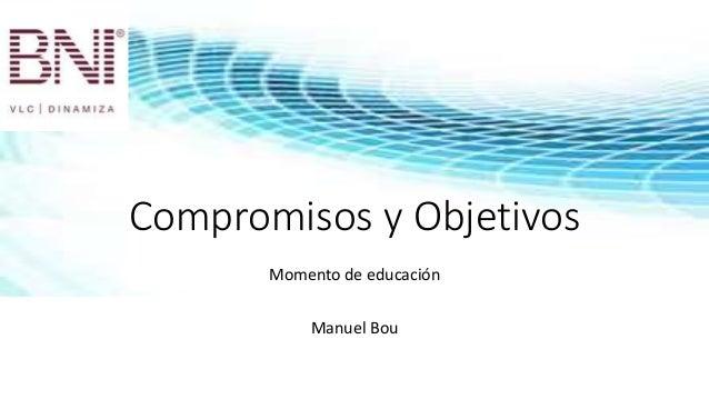 Compromisos y Objetivos Momento de educación Manuel Bou