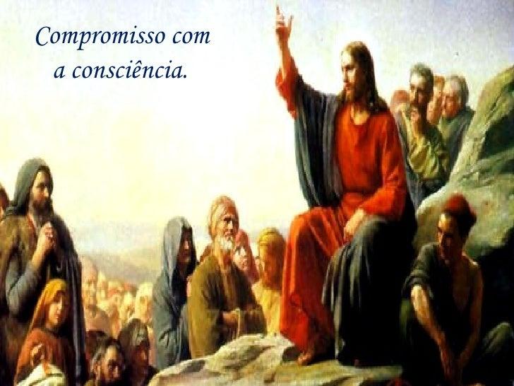 Compromisso com  a consciência.