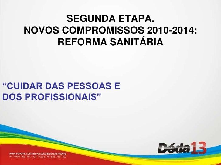 """SEGUNDA ETAPA. <br />NOVOS COMPROMISSOS 2010-2014:  REFORMA SANITÁRIA<br />""""CUIDAR DAS PESSOAS E DOS PROFISSIONAIS""""<br />"""