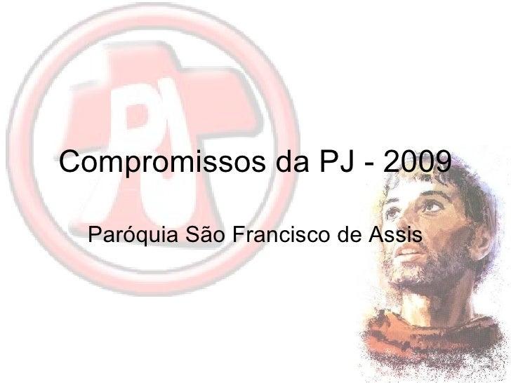 Compromissos da PJ - 2009 Paróquia São Francisco de Assis