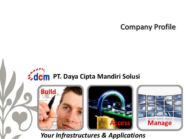 Company Profile  PT. Daya Cipta Mandiri Solusi Build  Access Your Infrastructures & Applications  Manage