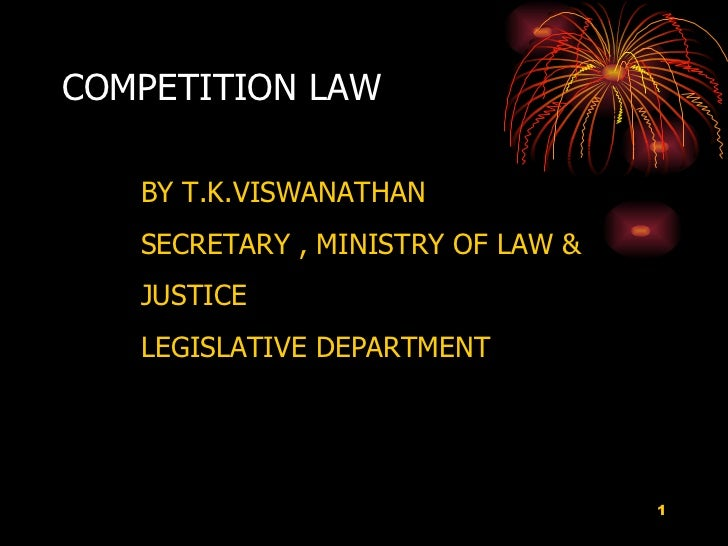 COMPETITION LAW   BY T.K.VISWANATHAN SECRETARY , MINISTRY OF LAW &  JUSTICE  LEGISLATIVE DEPARTMENT