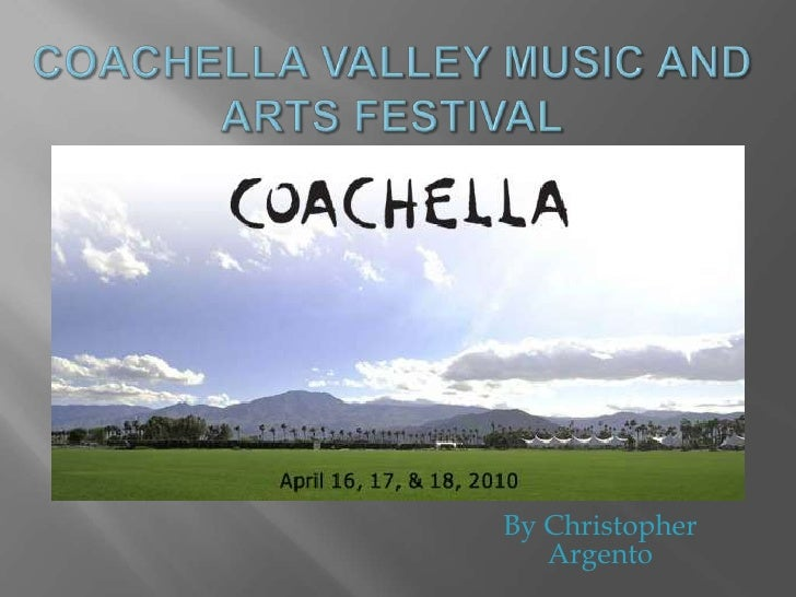 Coachella Valley Music and Arts Festival<br />By Christopher Argento<br />