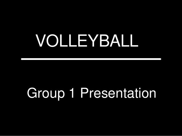 VOLLEYBALL Group 1 Presentation _______________