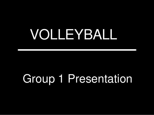 VOLLEYBALL Group 1 Presentation _______________