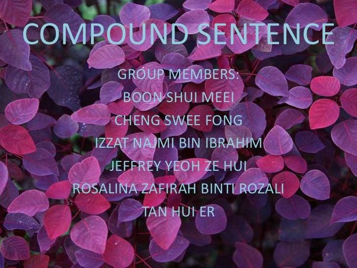 COMPOUND SENTENCE        GROUP MEMBERS:         BOON SHUI MEEI        CHENG SWEE FONG    IZZAT NAJMI BIN IBRAHIM       JEF...