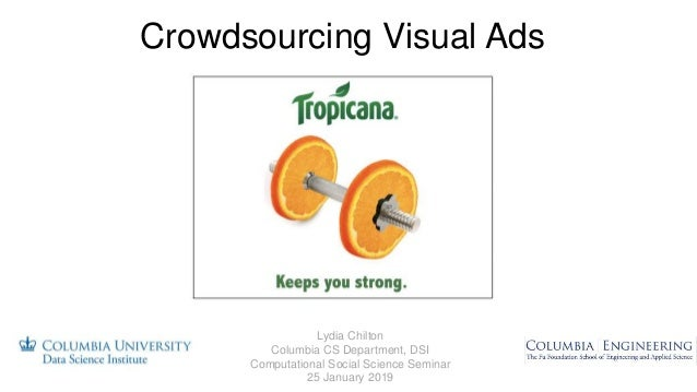 Crowdsourcing Visual Ads Lydia Chilton Columbia CS Department, DSI Computational Social Science Seminar 25 January 2019
