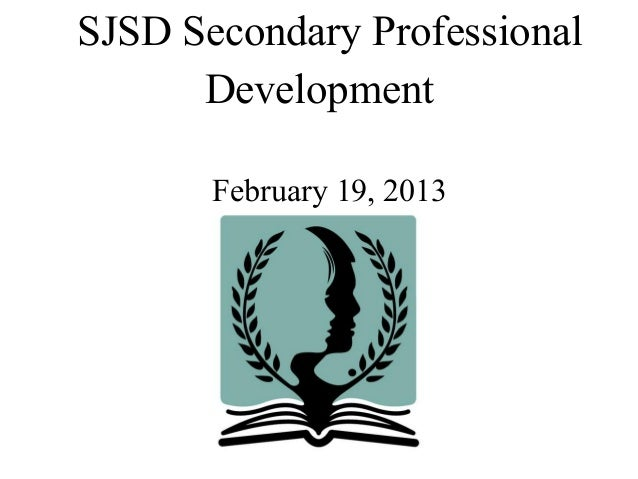 SJSD Secondary Professional      Development       February 19, 2013