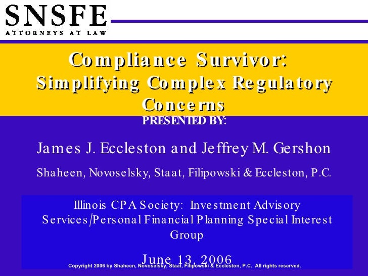 Compliance Survivor:  Simplifying Complex Regulatory Concerns Illinois CPA Society:  Investment Advisory Services/Personal...
