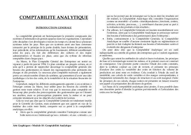 Arts Graphiques – Module 18 : Comptabilité Analytique 1 COMPTABILITE ANALYTIQUE INTRODUCTION GENERALE La comptabilité géné...
