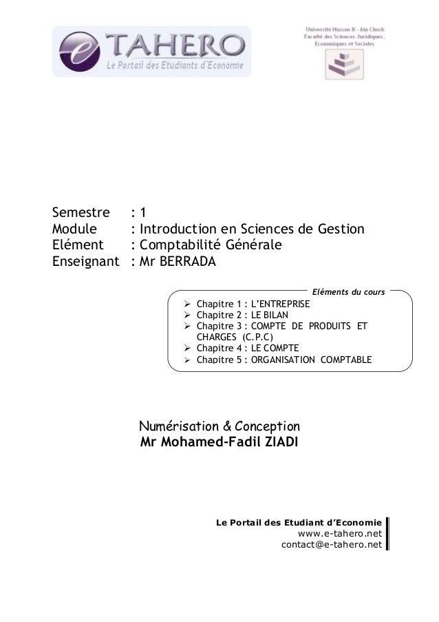 Semestre Module Elément Enseignant  : : : :  1 Introduction en Sciences de Gestion Comptabilité Générale Mr BERRADA Elémen...