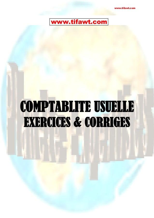 www.tifawt.com  www.tifawt.com  COMPTABLITE USUELLE EXERCICES & CORRIGES  ge  1 sur 148