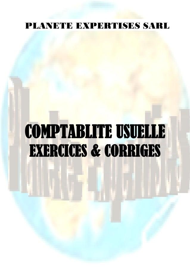 www.planeteexpertises.com Page 1 sur 148 COMPTABLITE USUELLE EXERCICES & CORRIGES PLANETE EXPERTISES SARL
