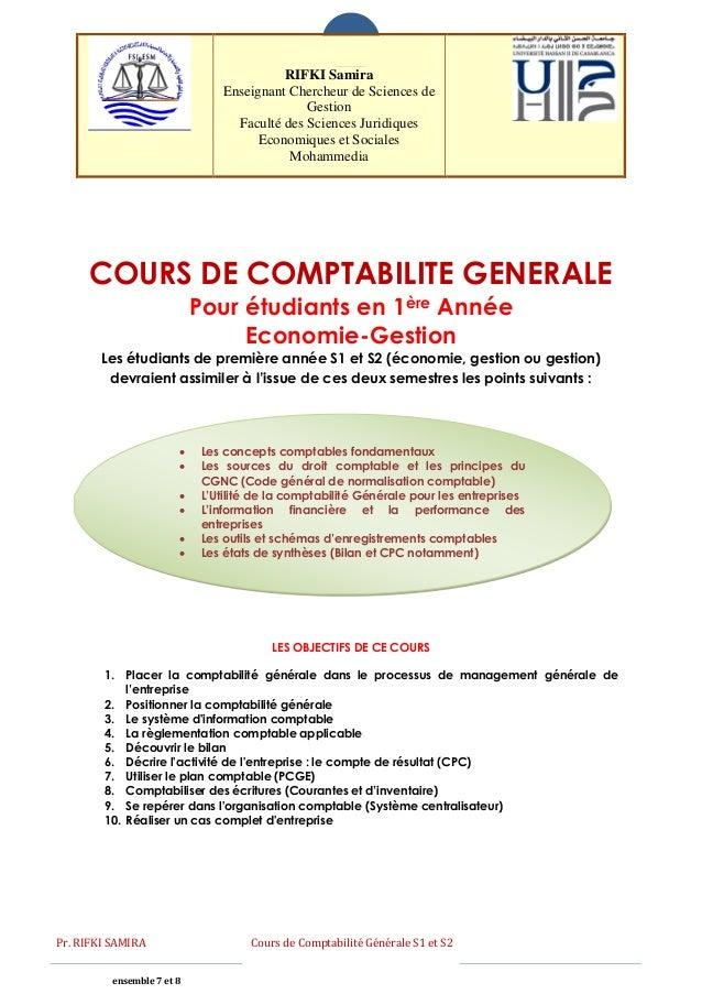 Pr. RIFKI SAMIRA Cours de Comptabilité Générale S1 et S2 ensemble 7 et 8 1 COURS DE COMPTABILITE GENERALE Pour étudiants e...