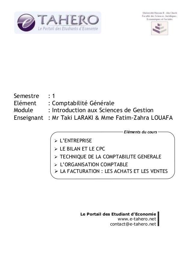 Semestre Elément Module Enseignant  : : : :  1 Comptabilité Générale Introduction aux Sciences de Gestion Mr Taki LARAKI &...