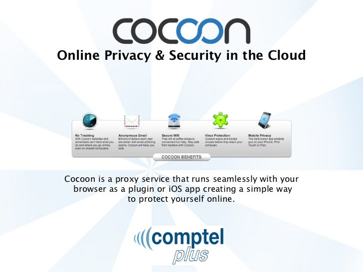 Online Privacy & Security in the Cloud Cocoon is a proxy service that runs seamlessly with your   browser as a plugin or i...