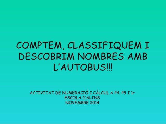 COMPTEM, CLASSIFIQUEM I  DESCOBRIM NOMBRES AMB  L'AUTOBUS!!!  ACTIVITAT DE NUMERACIÓ I CÀLCUL A P4, P5 I 1r  ESCOLA D'ALIN...