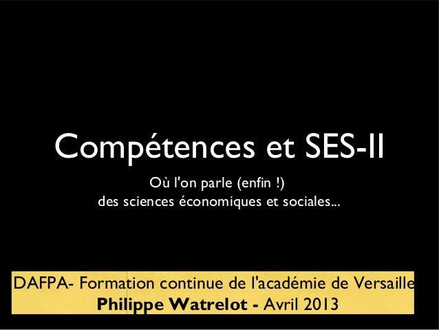 Compétences et SES-IIOù lon parle (enfin !)des sciences économiques et sociales...DAFPA- Formation continue de lacadémie d...