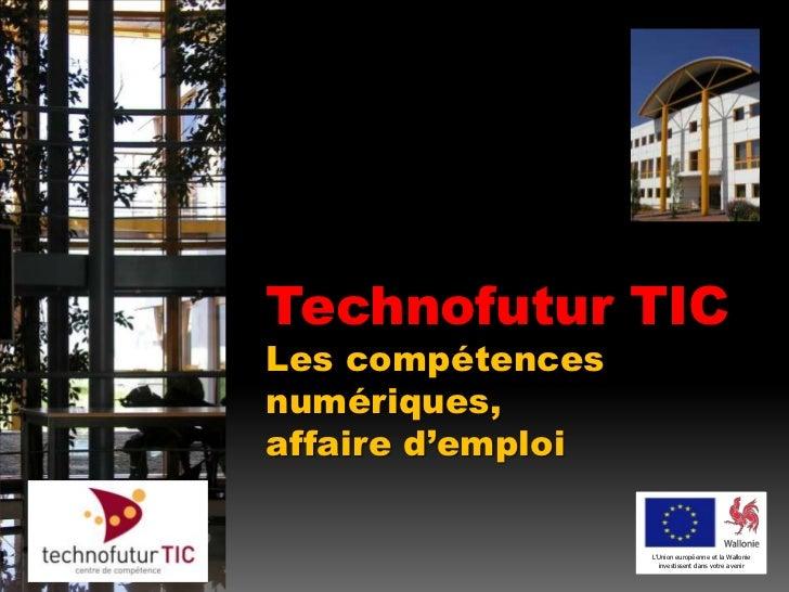 Technofutur TIC<br />Les compétences numériques,<br />affaire d'emploi<br />L'Union européenne et la Wallonie investissent...