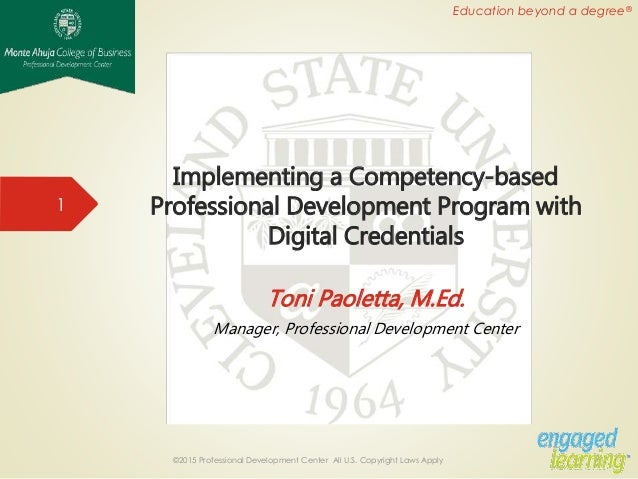 Education beyond a degree® Implementing a Competency-based Professional Development Program with Digital Credentials Toni ...