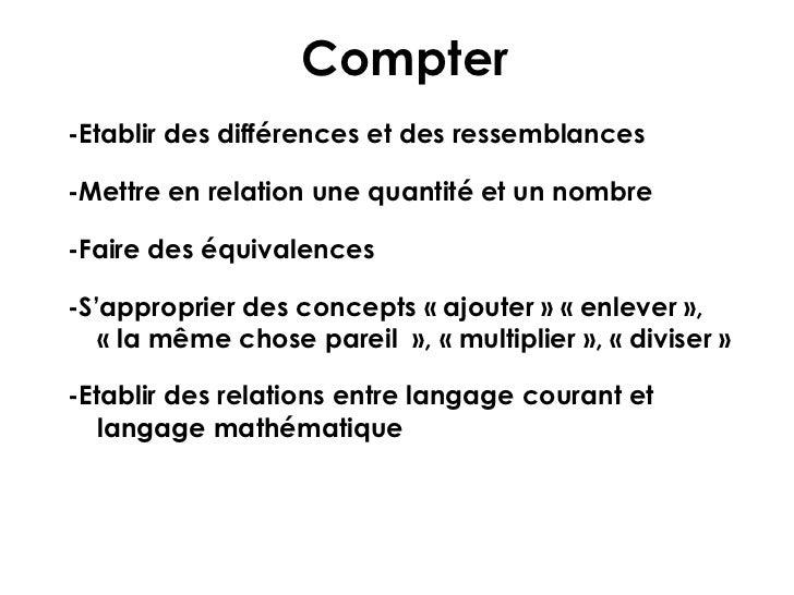 Compter-Etablir des différences et des ressemblances-Mettre en relation une quantité et un nombre-Faire des équivalences-S...