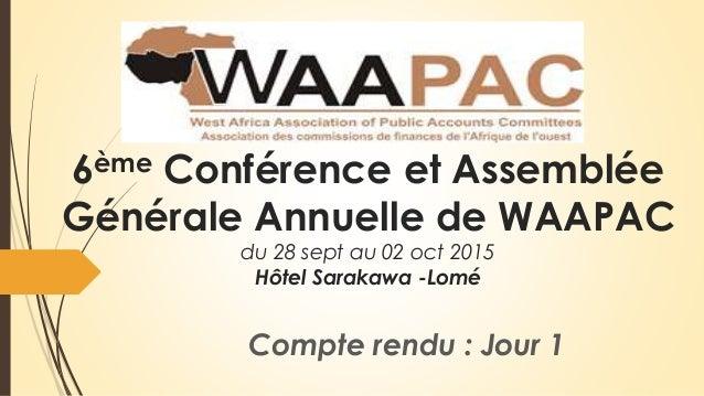 6ème Conférence et Assemblée Générale Annuelle de WAAPAC du 28 sept au 02 oct 2015 Hôtel Sarakawa -Lomé Compte rendu : Jou...