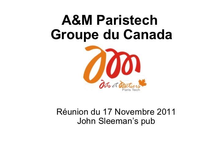 A&M Paristech  Groupe du Canada Réunion du 17 Novembre 2011 John Sleeman's pub