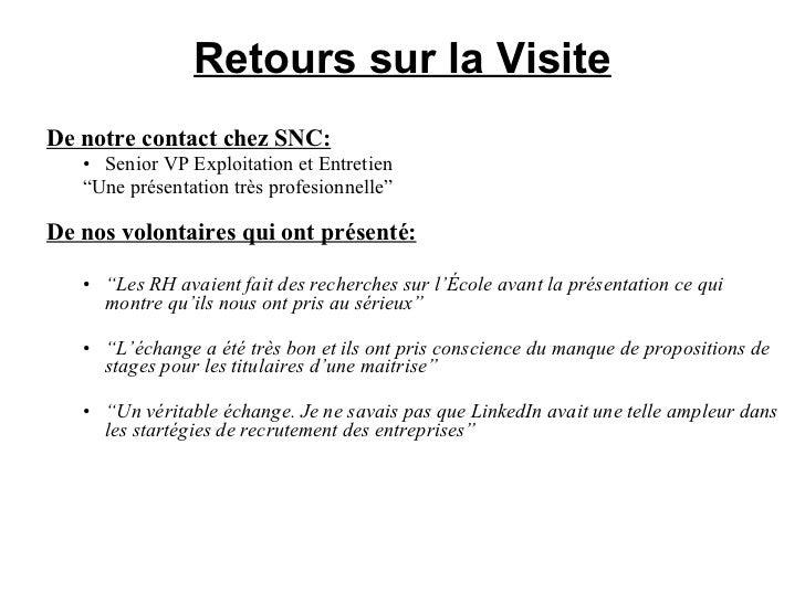 Retours sur la Visite <ul><ul><li>De notre contact chez SNC:   </li></ul></ul><ul><ul><ul><li>Senior VP Exploitation et En...