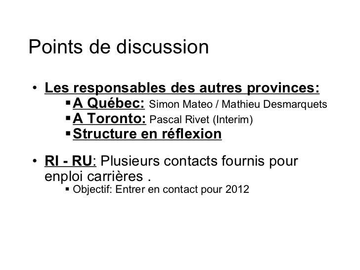 Points de discussion <ul><ul><li>Les responsables des autres provinces: </li></ul></ul><ul><ul><ul><ul><li>A Québec:   Sim...