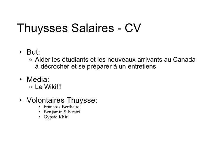 Thuysses Salaires - CV <ul><ul><li>But: </li></ul></ul><ul><ul><ul><li>Aider les étudiants et les nouveaux arrivants au Ca...