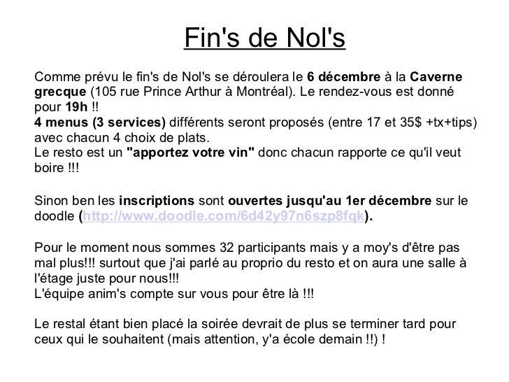 Fin's de Nol's Comme prévu le fin's de Nol's se déroulera le  6 décembre  à la  Caverne grecque  (105 rue Prince Arthur à ...