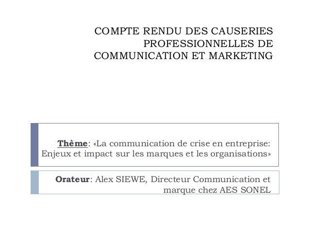 COMPTE RENDU DES CAUSERIES PROFESSIONNELLES DE COMMUNICATION ET MARKETING Thème: «La communication de crise en entreprise:...