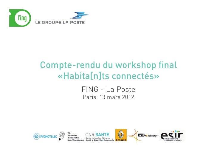 Compte-rendu du workshop final   «Habita[n]ts connectés»         FING - La Poste         Paris, 13 mars 2012
