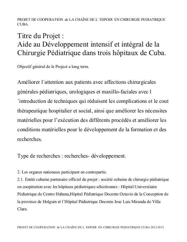 PROJET DE COOPERATION de LA CHAÎNE DE L 'ESPOIR EN CHIRURGIE PEDIATRIQUE CUBA.  Titre du Projet : Aide au Développement in...