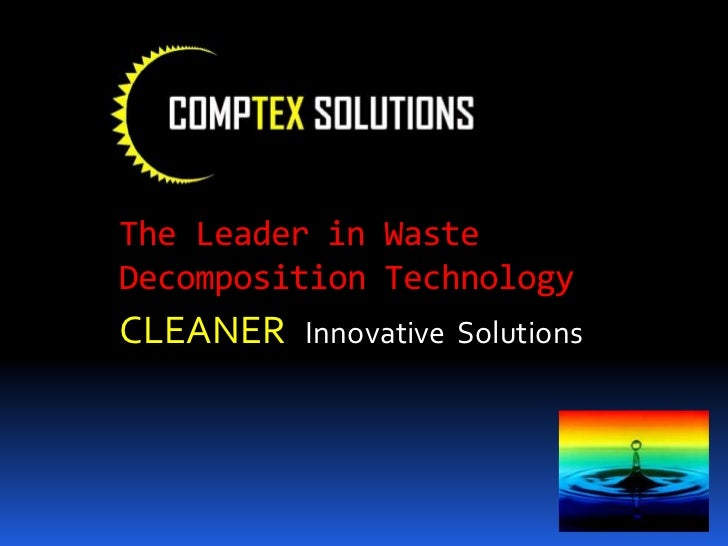 The Leader in WasteDecomposition TechnologyCLEANER Innovative Solutions