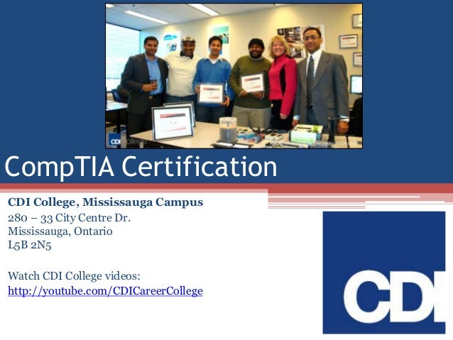 CompTIA Certification CDI College, Mississauga Campus 280 – 33 City Centre Dr. Mississauga, Ontario L5B 2N5  Watch CDI Col...