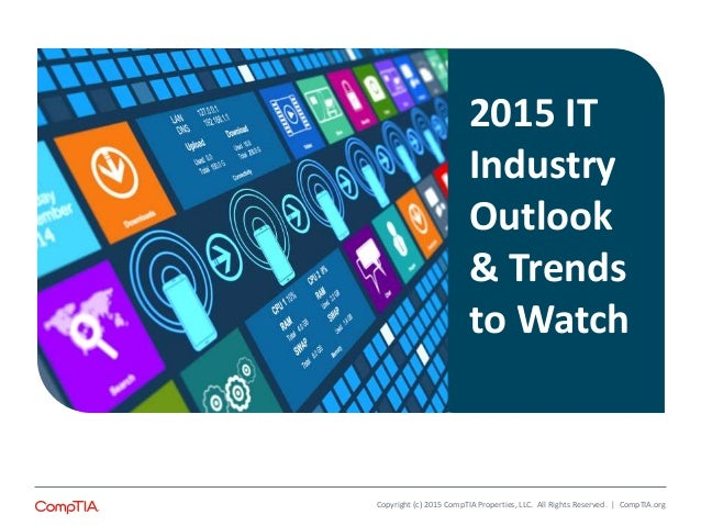 Copyright (c) 2015 CompTIA Properties, LLC. All Rights Reserved. | CompTIA.org 2015 IT Industry Outlook & Trends to Watch