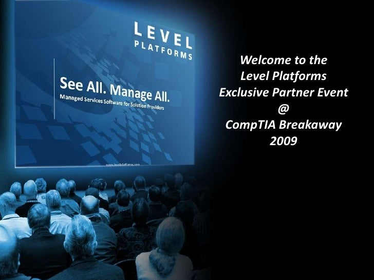Welcome to the<br />Level Platforms<br />Exclusive Partner Event<br />@<br />CompTIA Breakaway<br />2009<br />