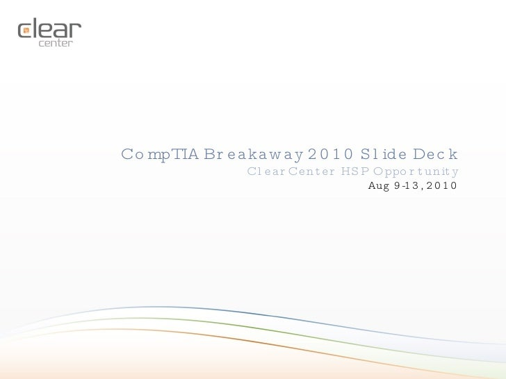 CompTIA Breakaway 2010 Slide Deck ClearCenter HSP Opportunity Aug 9-13, 2010