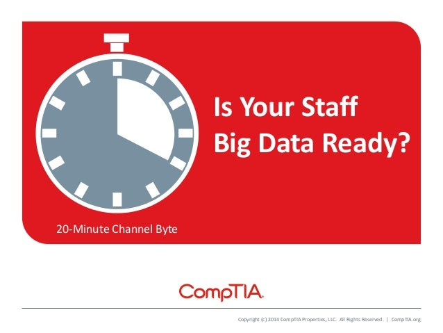 20-Minute Channel Byte Copyright (c) 2014 CompTIA Properties, LLC. All Rights Reserved. | CompTIA.org Is Your Staff Big Da...