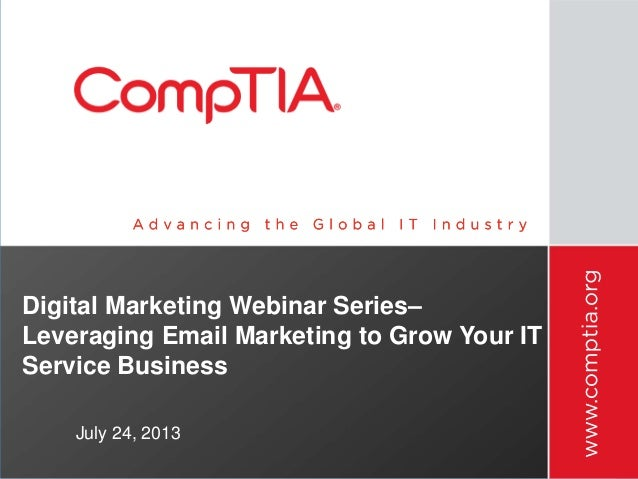 Digital Marketing Webinar Series– Leveraging Email Marketing to Grow Your IT Service Business July 24, 2013