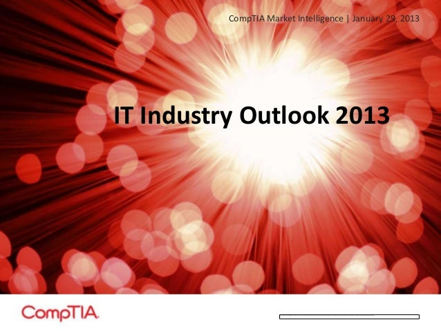 CompTIA Market Intelligence | January 29, 2013IT Industry Outlook 2013