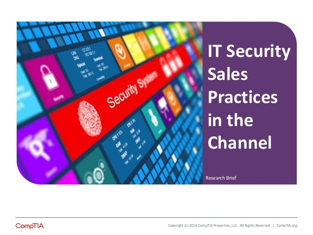 IT Security  Sales  Practices  in the  Channel  Research Brief  Copyright (c) 2014 CompTIA Properties, LLC. All Rights Res...